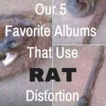 Our Favorite Albums That Use Proco RAT Distortion Pedals