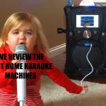 We Review the Best Karaoke Systems For Home Use