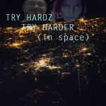 Try Hardz – Try Harder (In Space) Album Review