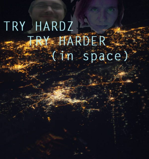 try hardz try harder in space